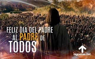 DIOS padre de todos en el Dia del Padre