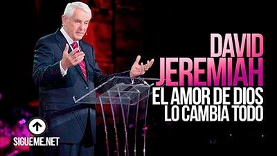 El Dr. David Jeremiah predica sobre el Amor de Dios que todo lo puede y todo lo cambia