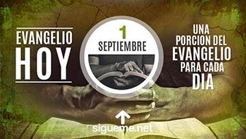El Evangelio de Hoy 1 de Septiembre
