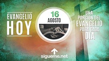El Evangelio de Hoy 16 de Agosto
