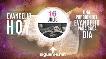 El Evangelio de Hoy 16 de Julio