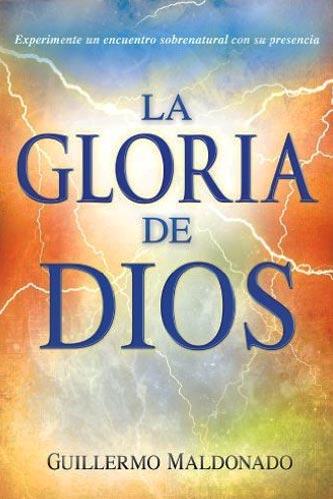 portada del libro La Gloria de Dios: Experimente un encuentro sobrenatural con su presencia