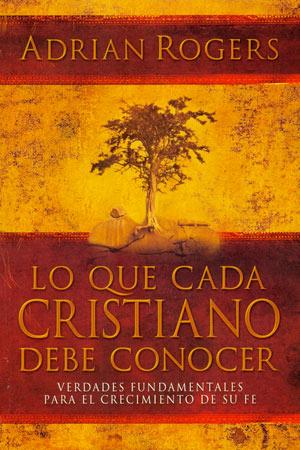 portada del libro Lo Que Cada Cristiano Debe Conocer
